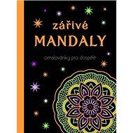 Zářivé mandaly Omalovánky pro dospělé - Kniha