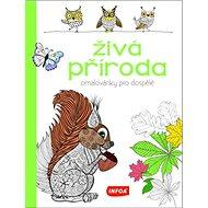 Živá příroda Omalovánky pro dospělé - Kniha