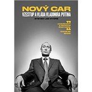 Nový car Vzestup a vláda Vladimira Putina - Kniha