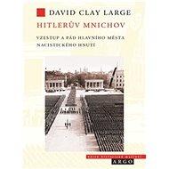 Hitlerův Mnichov: Vzestup a pád hlavního města nacistického hnutí - Kniha