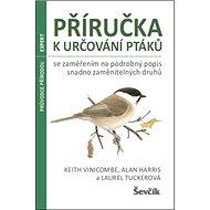 Příručka k určování ptáků: Se zaměřením na podrobný popis snadno zaměnitelných druhů - Kniha