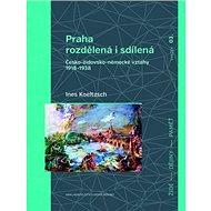 Praha rozdělená i sdílená: Česko-židovsko-německé vztahy 1918–1938 - Kniha