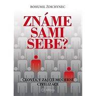 Známe sami sebe?: Člověk v zajetí moderní civilizace - Kniha