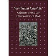 Neviditelná loajalita?: Rakušané, Němci, Češi v české kultuře 19. století - Kniha