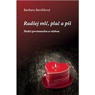 Radšej mlč, plač a píš I: Medzi povinnosťou a vášňou - Kniha