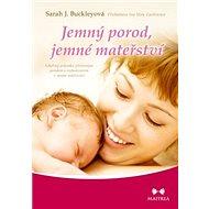 Kniha Jemný porod, jemné mateřství: Lékařský průvodce přirozeným porodem a rozhodováním v raném rodičovstv