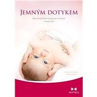 Jemným dotykem: Kraniosakrální terapie pro kojence a malé děti - Kniha