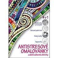 Antistresové omalovánky 4 v 1: a další zábavné aktivity - Kniha