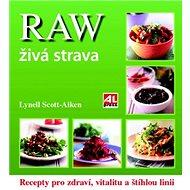 RAW živá strava: Recepty pro zdraví, vitalitu a štíhlou linii