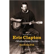 Eric Clapton: Motherless Child - Kniha
