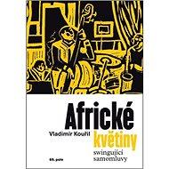 Africké květiny: swingující samomluvy - Kniha