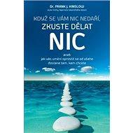 Když se vám nic nedaří, zkuste dělat NIC: aneb Jak vás umění oprostit se od všeho dostane tam, kam c - Kniha