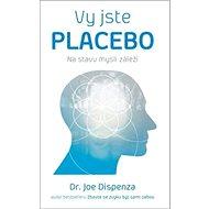 Vy jste placebo: Na stavu mysli záleží - Kniha