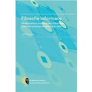 Filosofie informace: metateoretická analýza pojmu informace a hlavních paradigmat informační vědy