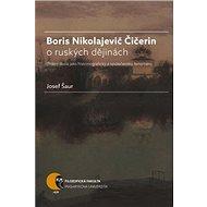Boris Nikolajevič Čičerin o ruských dějinách: státní škola jako historiografický a společenský fenom - Kniha