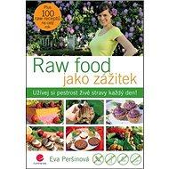 Raw food jako zážitek: Užívej si pestrost živé stravy každý den! - Kniha