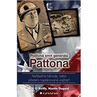 Podivná smrt generála Pattona: Nešťastná náhoda, nebo předem naplánovaná vražda? - Kniha