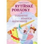 Rytířské pohádky a tajemství starých alchymistů - Kniha