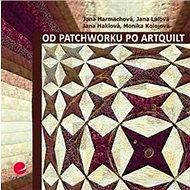 Od patchworku po artquilt - Kniha