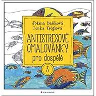 Antistresové omalovánky pro dospělé 3 - Kniha