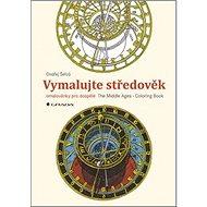 Vymalujte středověk: omalovánky pro dospělé - Kniha