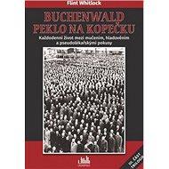 Buchenwald Peklo na kopečku: Každodenní život mezi mučením, hladověním a pseudolékařskými pokusy