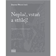 Neplač, vstaň a střílej!: Próza české poválečné avantgardy - Kniha