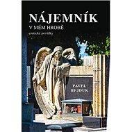 Nájemník v mém hrobě: erotické povídky - Kniha