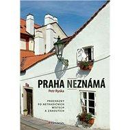 Praha neznámá: Průvodce po pražských čtvrtích - Kniha
