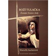 Boží tulačka: Životopis Terezie z Avily - Kniha