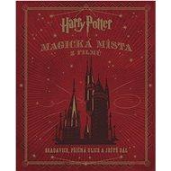 Harry Potter Magická místa z filmů: Bradavice, Příčná ulice a ještě dál - Kniha