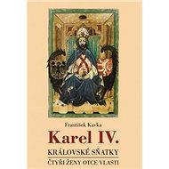 Karel IV. Královské sňatky: Čtyři ženy otce vlasti - Kniha