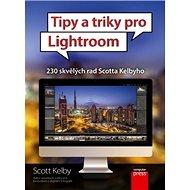 Tipy a triky pro Lightroom: 230 skvělých rad Scotta Kelbyho - Kniha