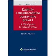 Kapitoly z mezinárodního dopravního práva I: A. Říční právo. B. Letecké právo - Kniha