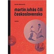 Martin Juhás čili Československo - Kniha