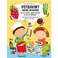 Potraviny známé neznámé: Jak se pěstují, odkud pochází a jak je připravit - Kniha