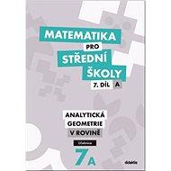 Matematika pro střední školy 7.díl A Učebnice: Analytická geometrie v rovině