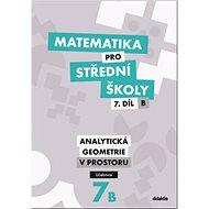 Matematika pro střední školy 7.díl B Učebnice: Analytická geometrie v prostoru - Kniha