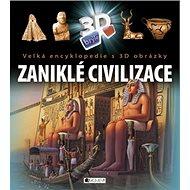 Zaniklé civilizace: Velká encyklopedie s 3D obrázky - Kniha