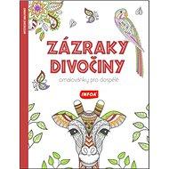Zázraky divočiny Omalovánky pro dospělé - Kniha