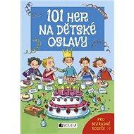 101 her na dětské oslavy: Pro bezradné rodiče - Kniha