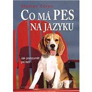 Co má pes na jazyku: Jak porozumět psí řeči - Kniha