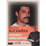 Královská kuchařka Freddieho Mercuryho: Více než 100 receptů