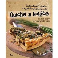 Quiche a koláče: Jednoduché, chutné a typicky francouzské - Kniha