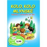Kolo, kolo mlynské: Riekanky a veršovanky pre deti - Kniha