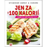 Jen za +/- 100 kalorií: Recepty pro ještě zdravější život - Kniha