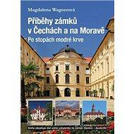Příběhy zámků v Čechách a na Moravě: Po stopách modré krve - Kniha