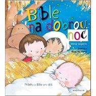 Bible na dobrou noc: Příběhy z Bible pro děti - Kniha