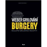 Weber grilování Burgery: Nejlepší grilovací recepty - Kniha
