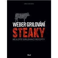 Weber grilování Steaky: Nejlepší grilovací recepty - Kniha